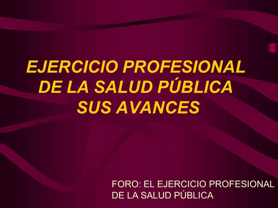 EJERCICIO PROFESIONAL DE LA SALUD PÚBLICA SUS AVANCES