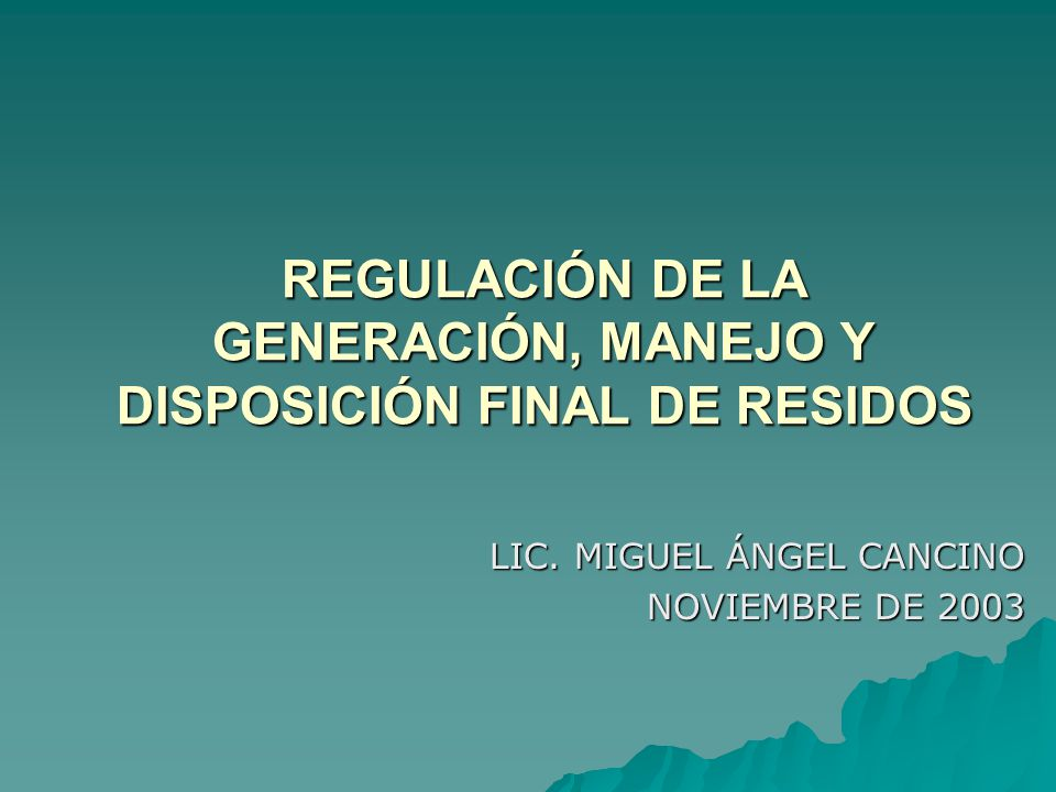 REGULACIÓN DE LA GENERACIÓN, MANEJO Y DISPOSICIÓN FINAL DE RESIDOS
