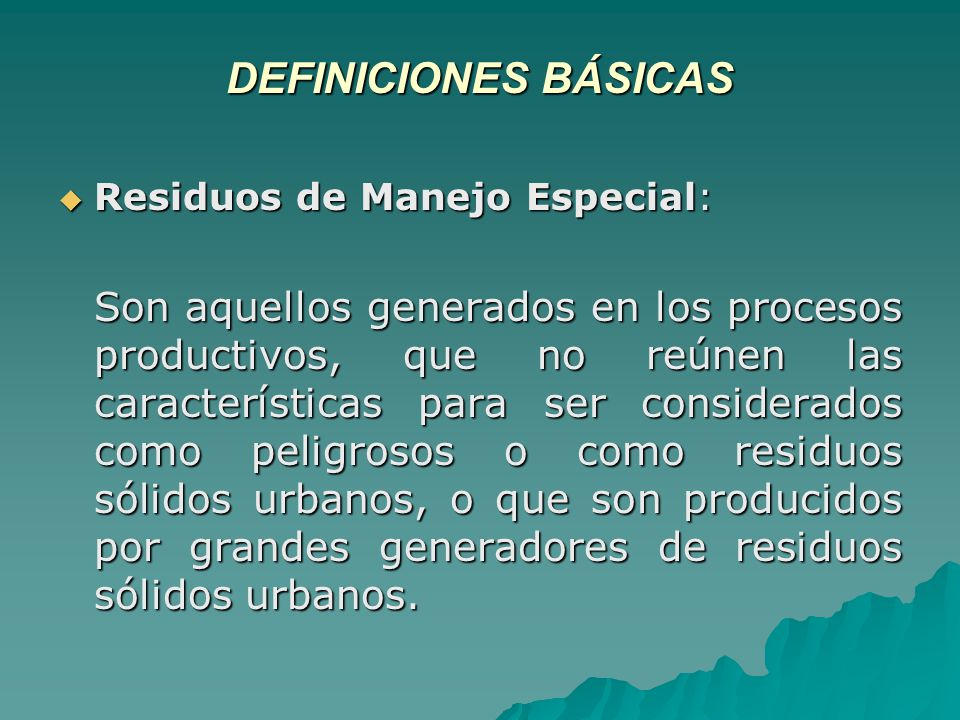 DEFINICIONES BÁSICAS Residuos de Manejo Especial: