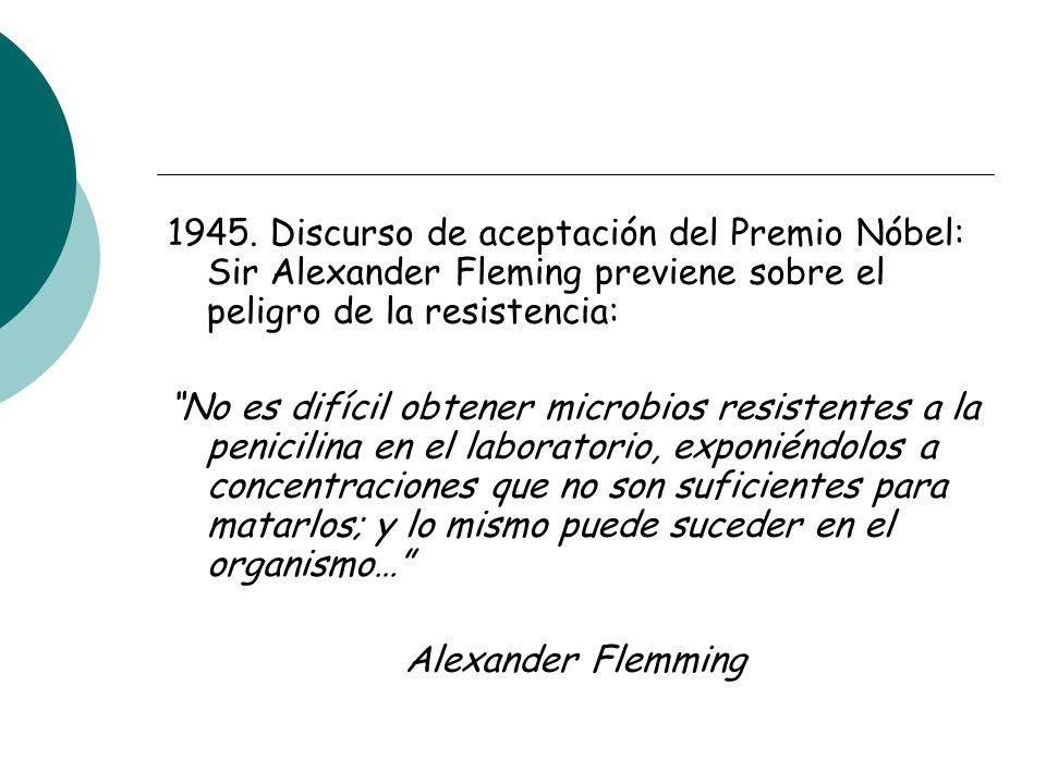 1945. Discurso de aceptación del Premio Nóbel: Sir Alexander Fleming previene sobre el peligro de la resistencia: