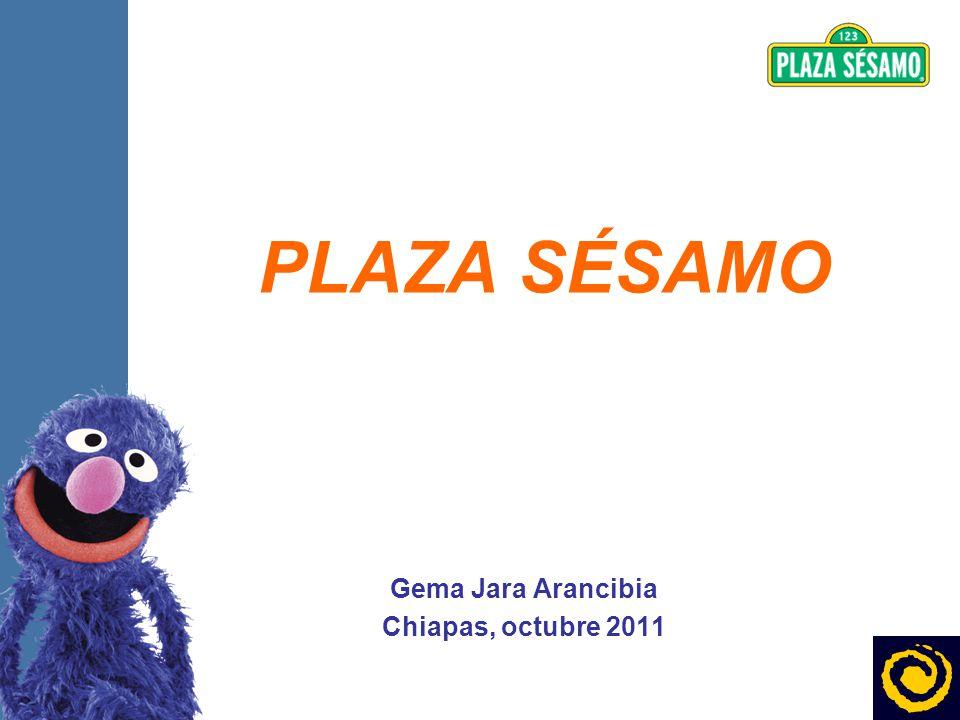 PLAZA SÉSAMO Gema Jara Arancibia Chiapas, octubre 2011