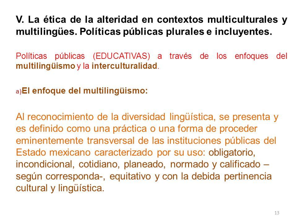 V. La ética de la alteridad en contextos multiculturales y multilingües. Políticas públicas plurales e incluyentes.