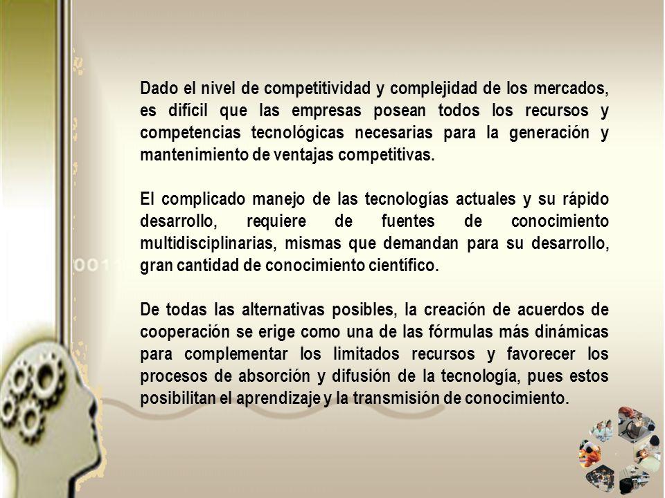 Dado el nivel de competitividad y complejidad de los mercados, es difícil que las empresas posean todos los recursos y competencias tecnológicas necesarias para la generación y mantenimiento de ventajas competitivas.