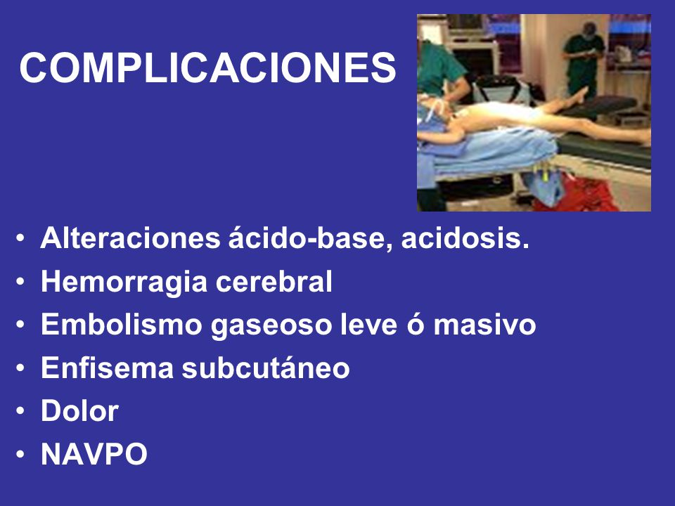 COMPLICACIONES Alteraciones ácido-base, acidosis. Hemorragia cerebral