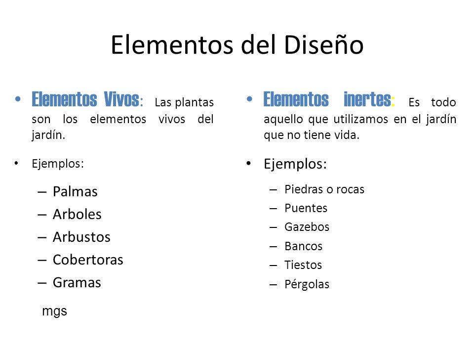 Elementos del Diseño Elementos Vivos: Las plantas son los elementos vivos del jardín. Ejemplos: Palmas.