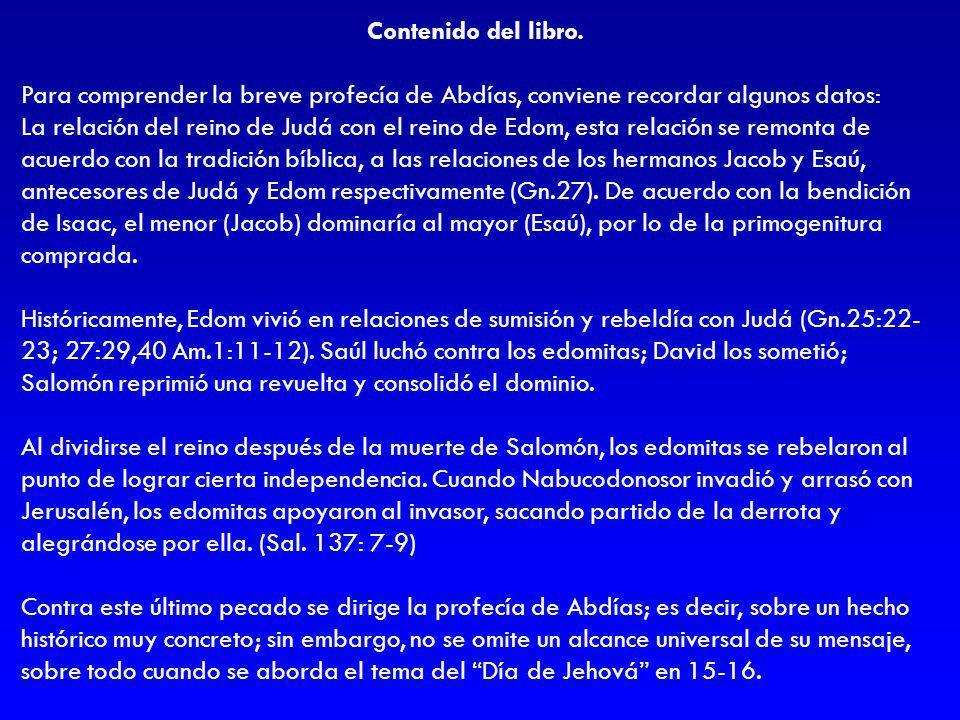 Contenido del libro. Para comprender la breve profecía de Abdías, conviene recordar algunos datos: