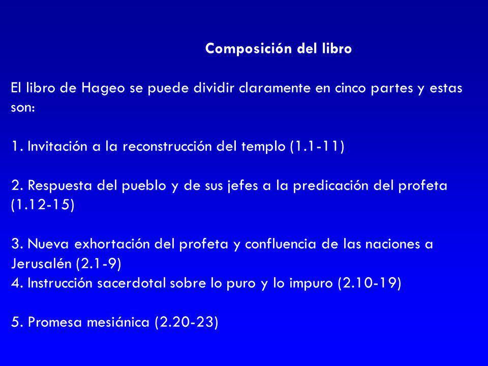 Composición del libro El libro de Hageo se puede dividir claramente en cinco partes y estas son: