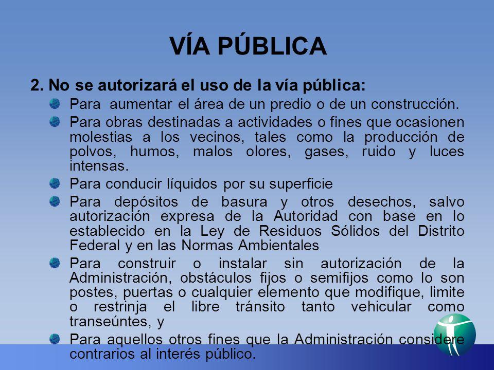 VÍA PÚBLICA 2. No se autorizará el uso de la vía pública: