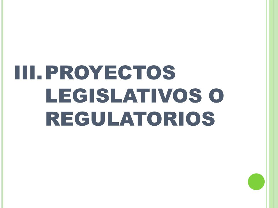 PROYECTOS LEGISLATIVOS O REGULATORIOS
