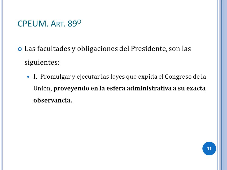 CPEUM. Art. 89o Las facultades y obligaciones del Presidente, son las siguientes:
