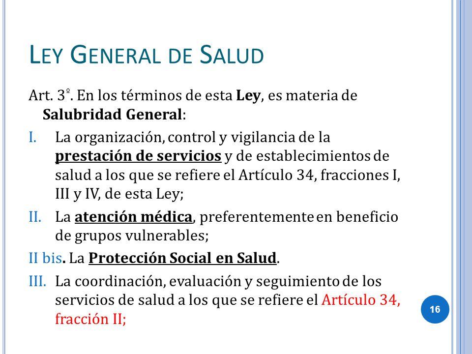 Ley General de Salud Art. 3º. En los términos de esta Ley, es materia de Salubridad General:
