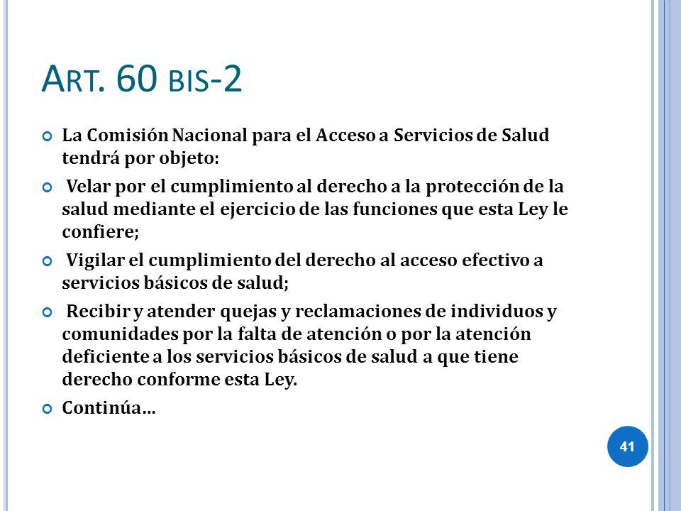 Art. 60 bis-2 La Comisión Nacional para el Acceso a Servicios de Salud tendrá por objeto: