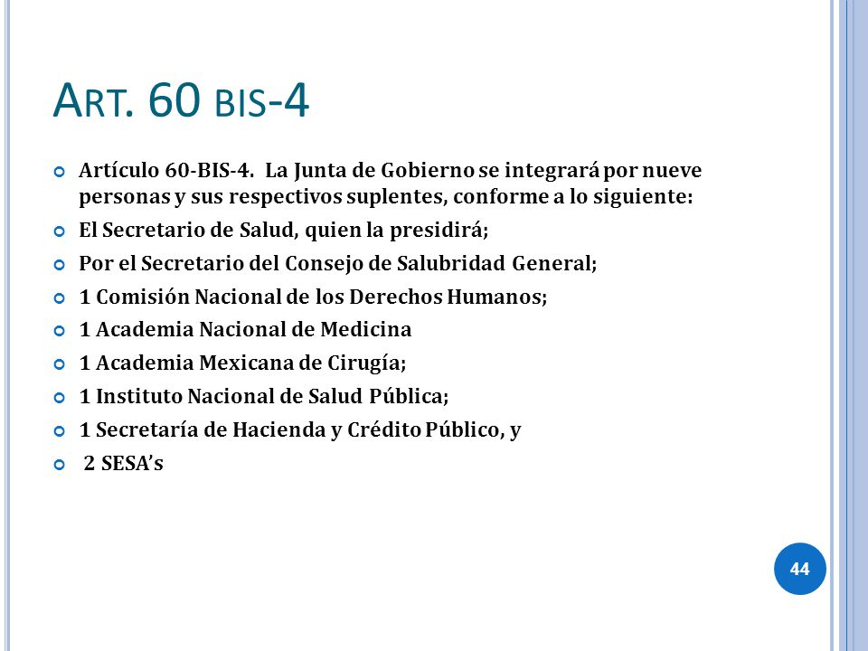 Art. 60 bis-4 Artículo 60-BIS-4. La Junta de Gobierno se integrará por nueve personas y sus respectivos suplentes, conforme a lo siguiente: