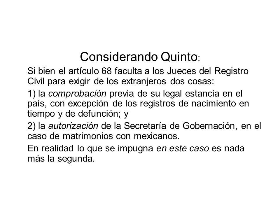 Considerando Quinto: Si bien el artículo 68 faculta a los Jueces del Registro Civil para exigir de los extranjeros dos cosas: