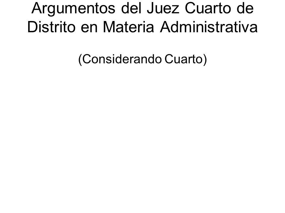 Argumentos del Juez Cuarto de Distrito en Materia Administrativa