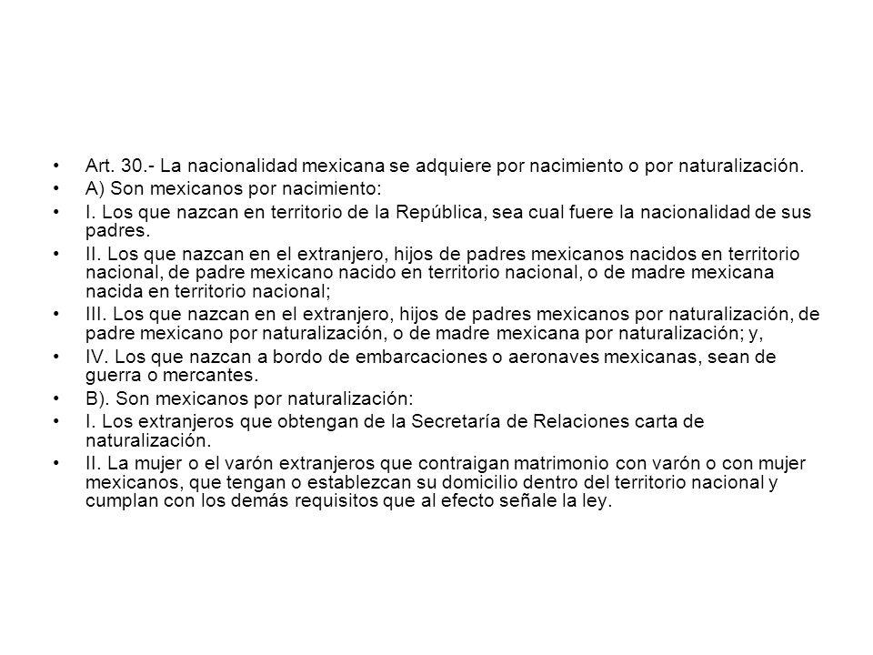 Art. 30.- La nacionalidad mexicana se adquiere por nacimiento o por naturalización.