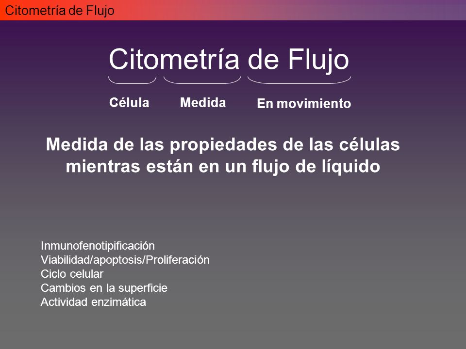 Citometría de Flujo Citometría de Flujo. Célula. Medida. En movimiento.