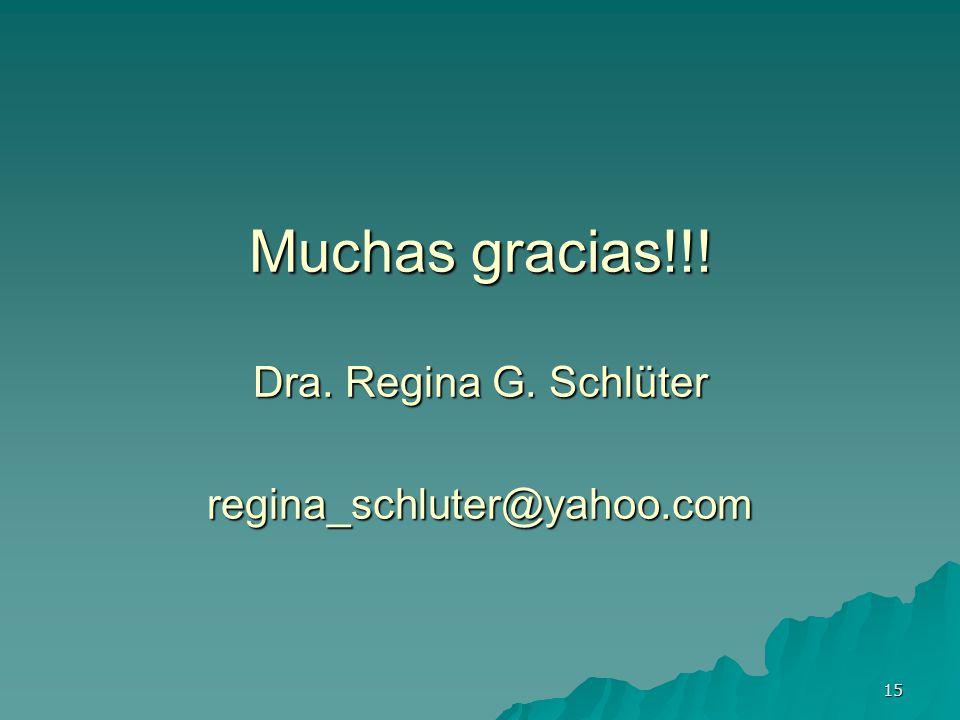 Muchas gracias!!! Dra. Regina G. Schlüter regina_schluter@yahoo.com
