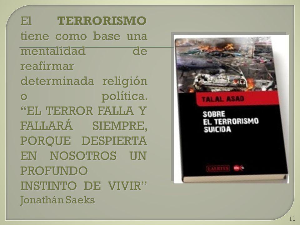 El TERRORISMO tiene como base una mentalidad de reafirmar determinada religión o política.