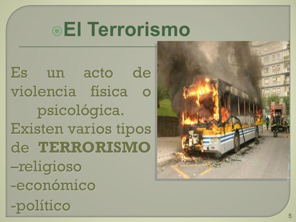 El Terrorismo Es un acto de violencia física o psicológica. Existen varios tipos de TERRORISMO –religioso.