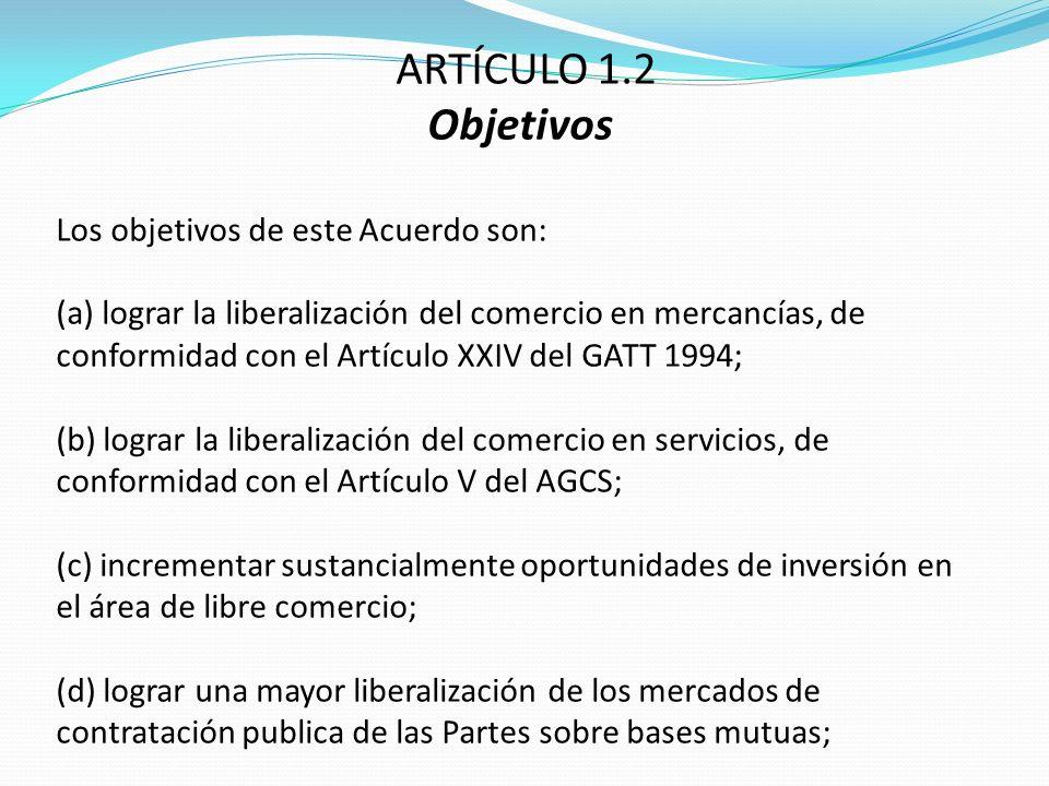 ARTÍCULO 1.2 Objetivos Los objetivos de este Acuerdo son: