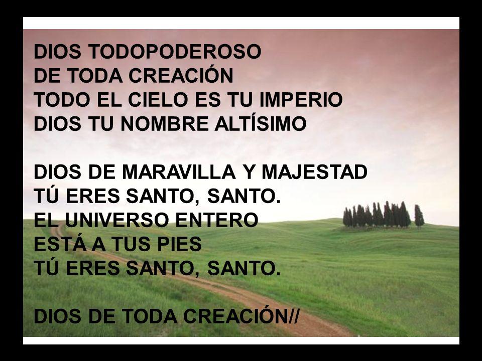 Dios todopoderoso (1) DIOS TODOPODEROSO DE TODA CREACIÓN