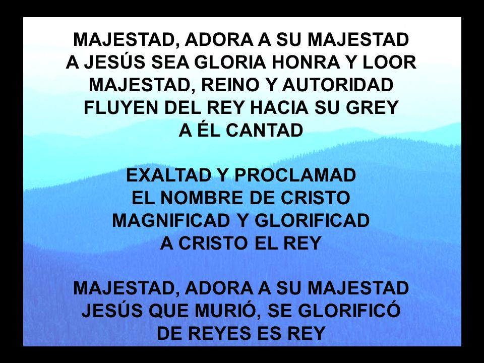 Majestad MAJESTAD, ADORA A SU MAJESTAD A JESÚS SEA GLORIA HONRA Y LOOR
