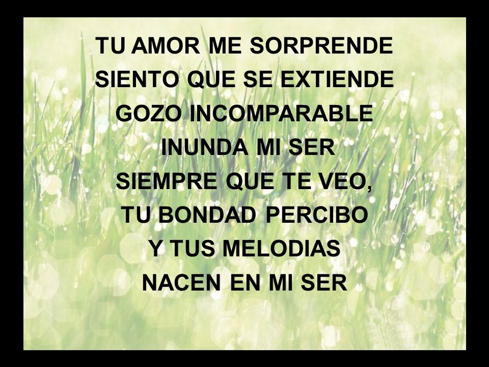 Tu amor me asombra (3) TU AMOR ME SORPRENDE SIENTO QUE SE EXTIENDE