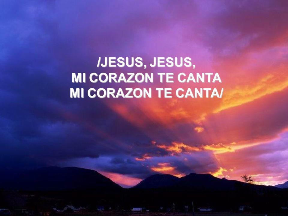 /JESUS, JESUS, MI CORAZON TE CANTA MI CORAZON TE CANTA/