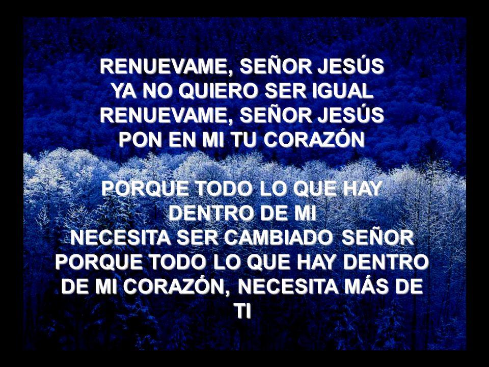 Renuévame RENUEVAME, SEÑOR JESÚS YA NO QUIERO SER IGUAL