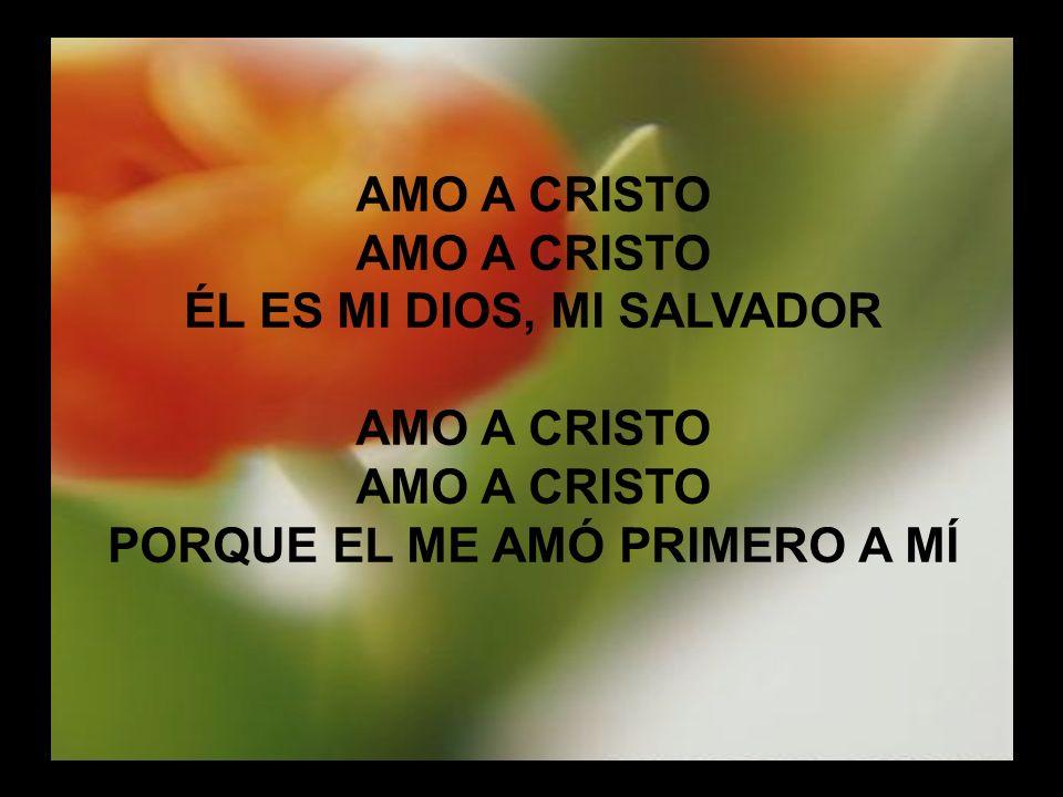 ÉL ES MI DIOS, MI SALVADOR PORQUE EL ME AMÓ PRIMERO A MÍ