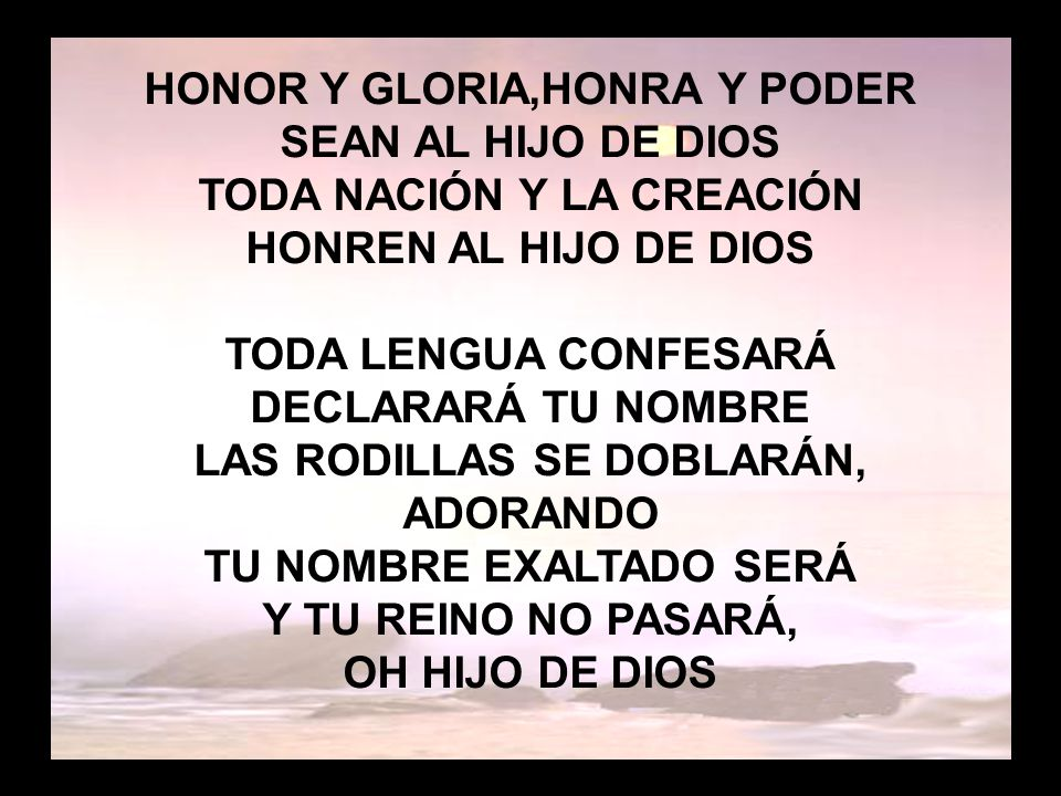 Honor y gloria (1) HONOR Y GLORIA,HONRA Y PODER SEAN AL HIJO DE DIOS