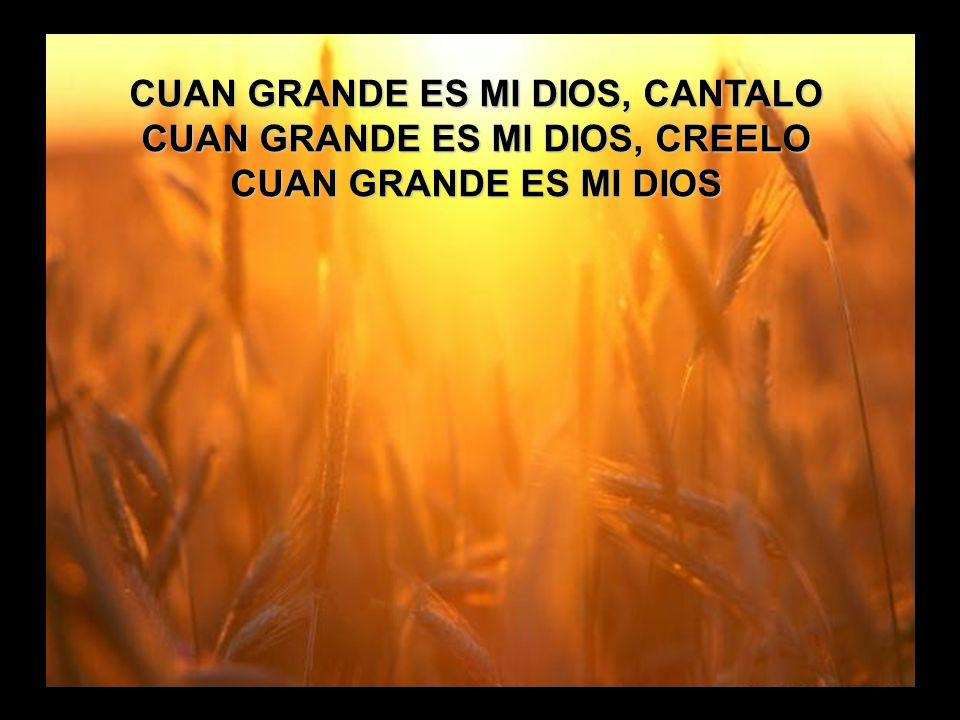 CUAN GRANDE ES MI DIOS, CANTALO CUAN GRANDE ES MI DIOS, CREELO