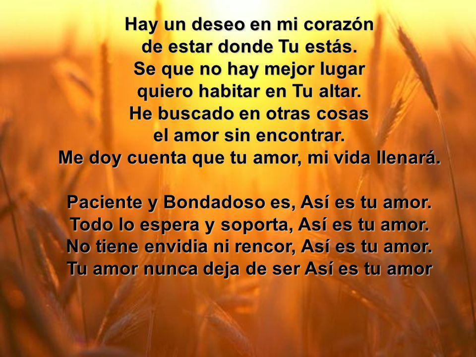 Hay un Deseo (1) Hay un deseo en mi corazón de estar donde Tu estás.