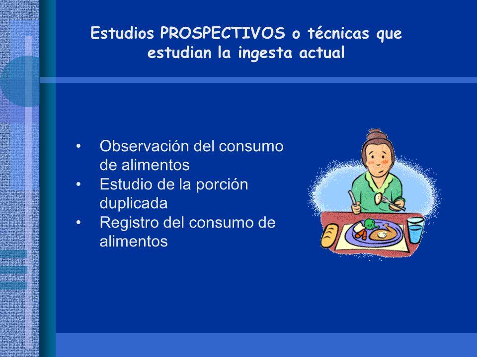 Estudios PROSPECTIVOS o técnicas que estudian la ingesta actual