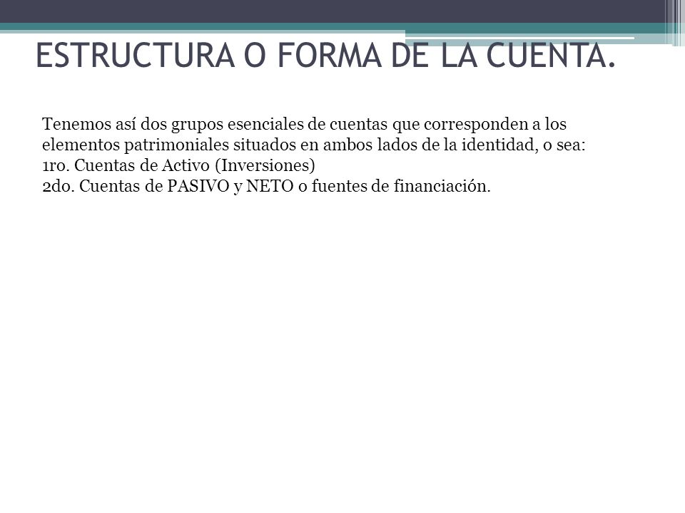 ESTRUCTURA O FORMA DE LA CUENTA.