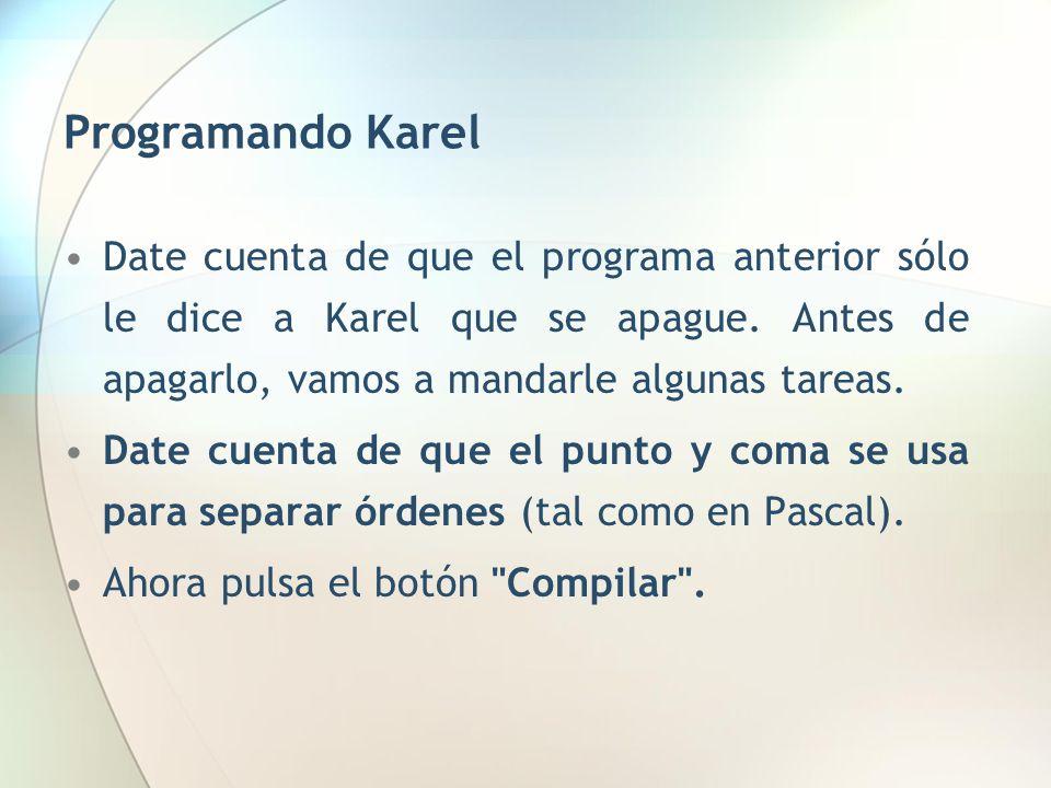 Programando Karel Date cuenta de que el programa anterior sólo le dice a Karel que se apague. Antes de apagarlo, vamos a mandarle algunas tareas.