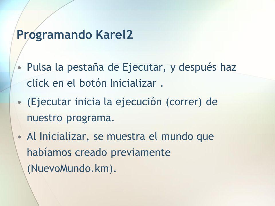 Programando Karel2 Pulsa la pestaña de Ejecutar, y después haz click en el botón Inicializar .