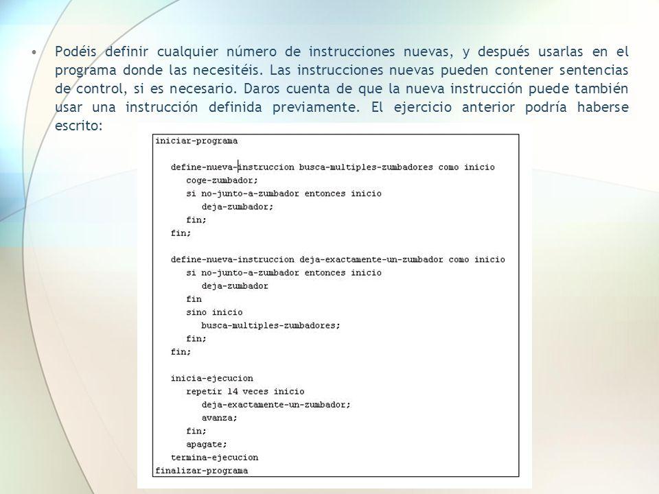 Podéis definir cualquier número de instrucciones nuevas, y después usarlas en el programa donde las necesitéis.