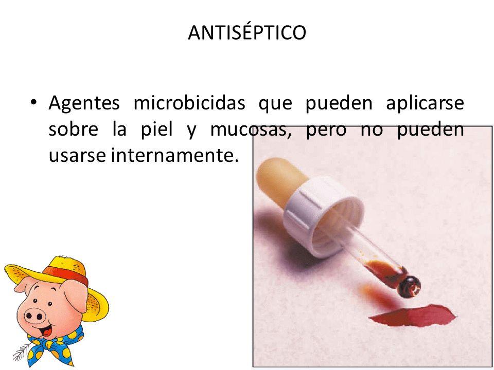 ANTISÉPTICOAgentes microbicidas que pueden aplicarse sobre la piel y mucosas, pero no pueden usarse internamente.