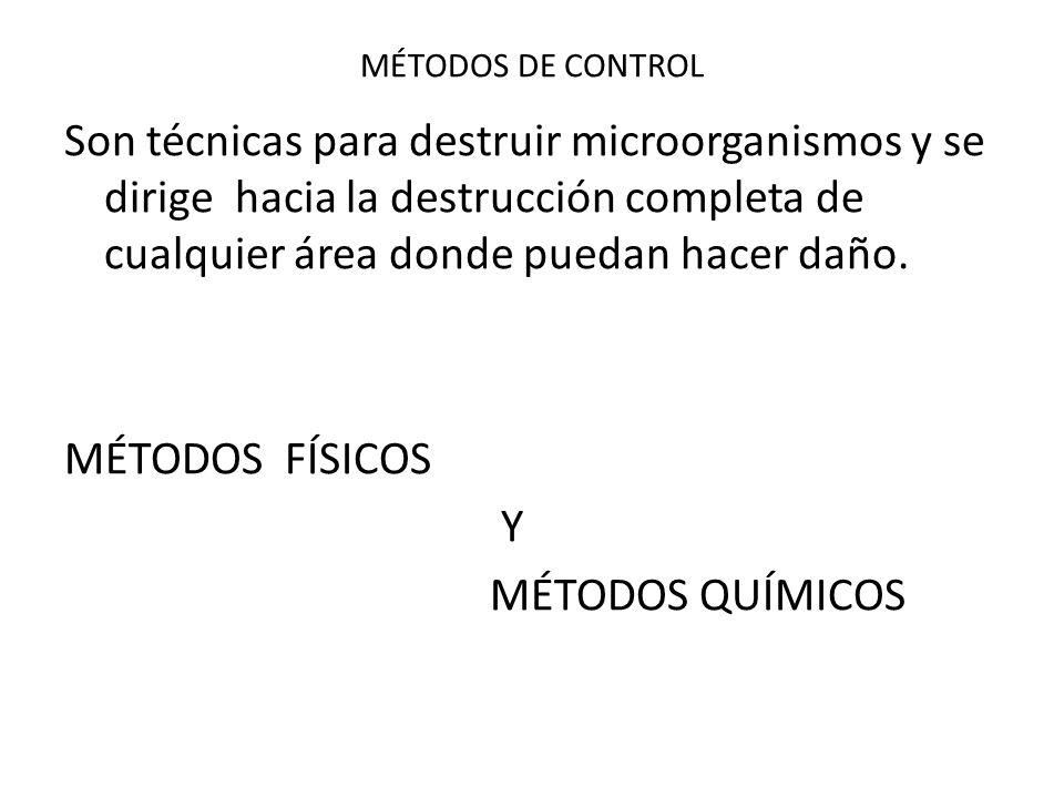 MÉTODOS DE CONTROL Son técnicas para destruir microorganismos y se dirige hacia la destrucción completa de cualquier área donde puedan hacer daño.