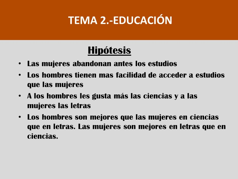 TEMA 2.-EDUCACIÓN Hipótesis Las mujeres abandonan antes los estudios