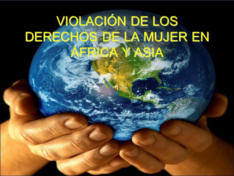 VIOLACIÓN DE LOS DERECHOS DE LA MUJER EN ÁFRICA Y ASIA