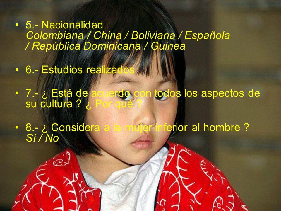 5.- Nacionalidad Colombiana / China / Boliviana / Española / República Dominicana / Guinea