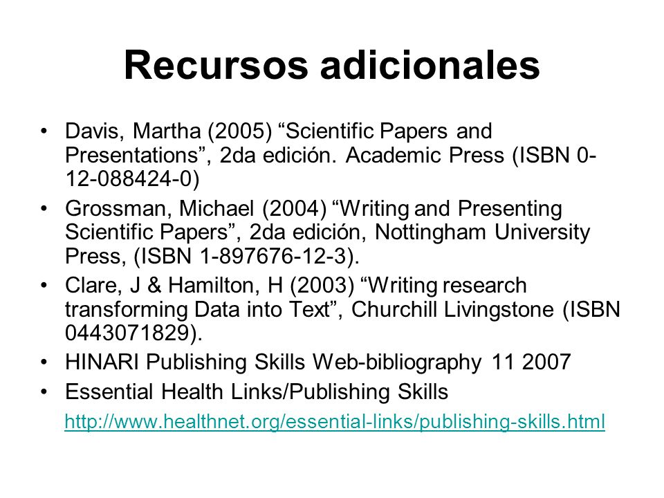 Recursos adicionales Davis, Martha (2005) Scientific Papers and Presentations , 2da edición. Academic Press (ISBN )