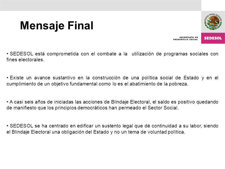 Mensaje Final SEDESOL está comprometida con el combate a la utilización de programas sociales con fines electorales.