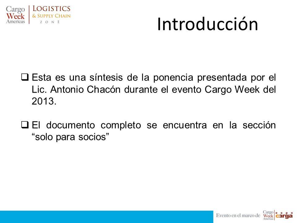 Introducción Esta es una síntesis de la ponencia presentada por el Lic. Antonio Chacón durante el evento Cargo Week del 2013.