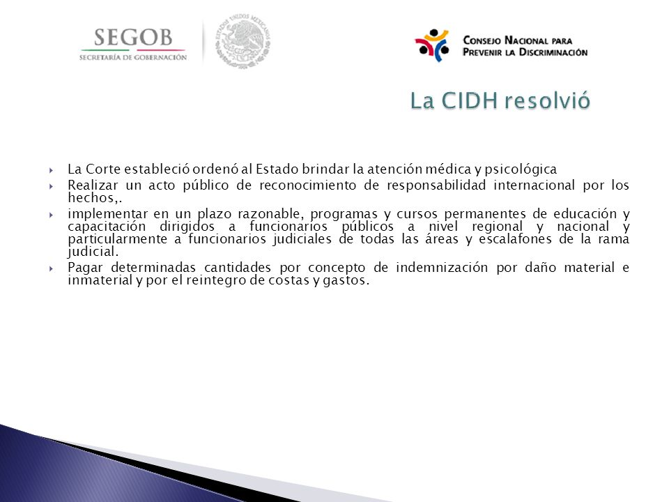 La CIDH resolvió La Corte estableció ordenó al Estado brindar la atención médica y psicológica.
