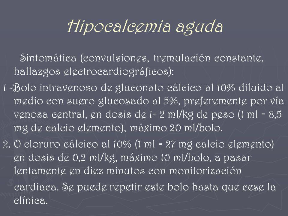Hipocalcemia aguda Sintomática (convulsiones, tremulación constante, hallazgos electrocardiográficos):