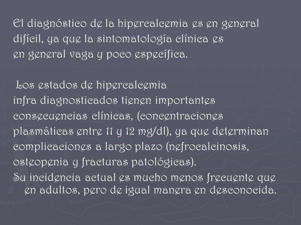 El diagnóstico de la hipercalcemia es en general